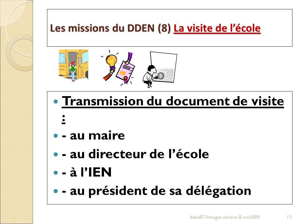 Les missions du DDEN (8) La visite de lécole Transmission du document de visite : - au maire - au directeur de lécole - à lIEN - au président de sa dé