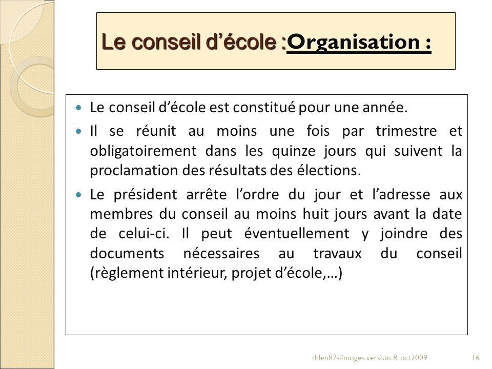 Le conseil décole : Organisation : Le conseil décole est constitué pour une année. Il se réunit au moins une fois par trimestre et obligatoirement dan