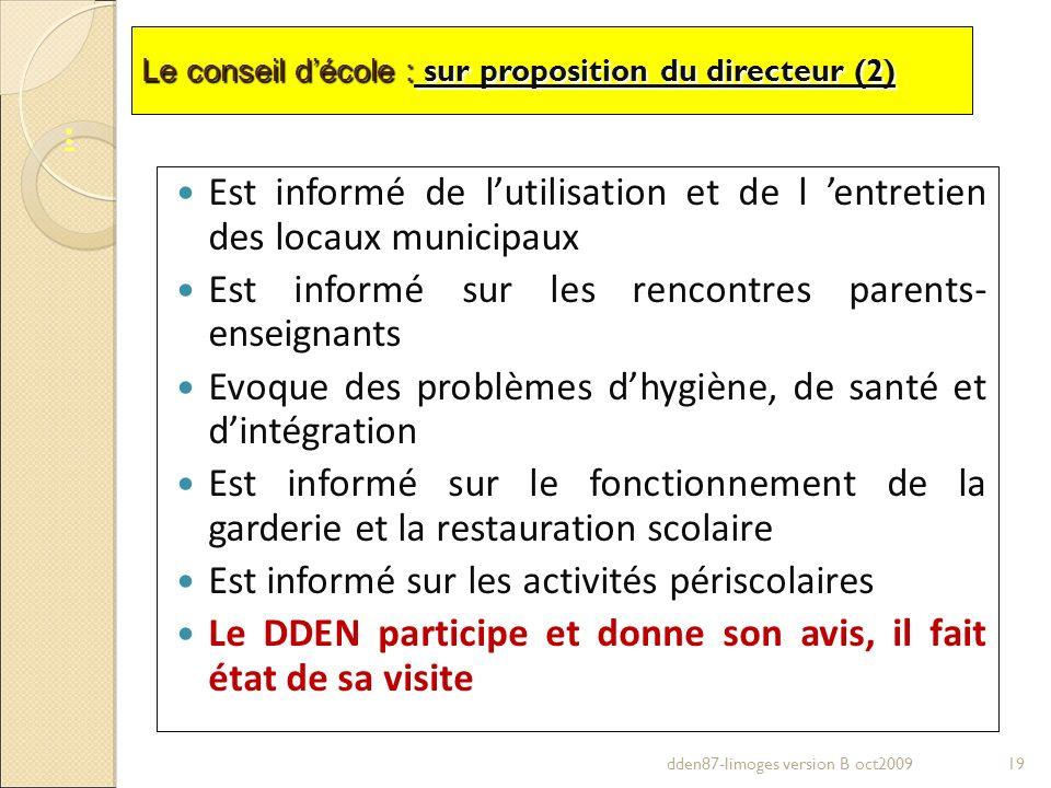 Le conseil décole : sur proposition du directeur (2) Est informé de lutilisation et de l entretien des locaux municipaux Est informé sur les rencontre