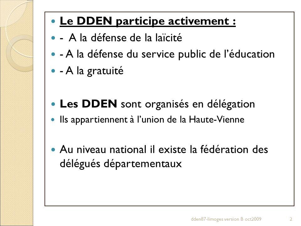 Le DDEN participe activement : - A la défense de la laïcité - A la défense du service public de léducation - A la gratuité Les DDEN sont organisés en