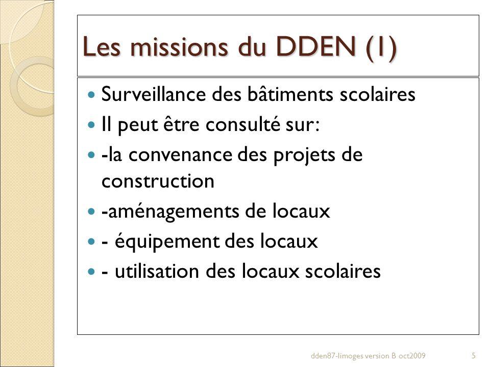 Les missions du DDEN (1) Surveillance des bâtiments scolaires Il peut être consulté sur: -la convenance des projets de construction -aménagements de l