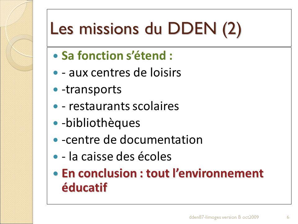 Les missions du DDEN (2) Sa fonction sétend : - aux centres de loisirs -transports - restaurants scolaires -bibliothèques -centre de documentation - l
