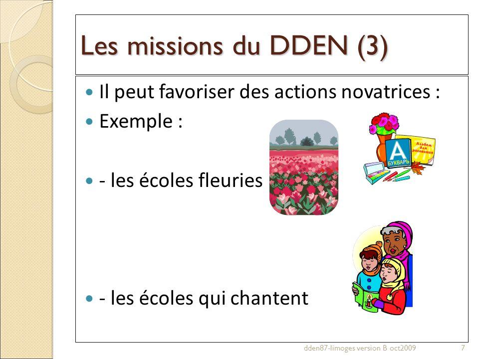 Les missions du DDEN (3) Il peut favoriser des actions novatrices : Exemple : - les écoles fleuries - les écoles qui chantent 7dden87-limoges version