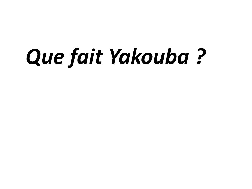 Que fait Yakouba ?