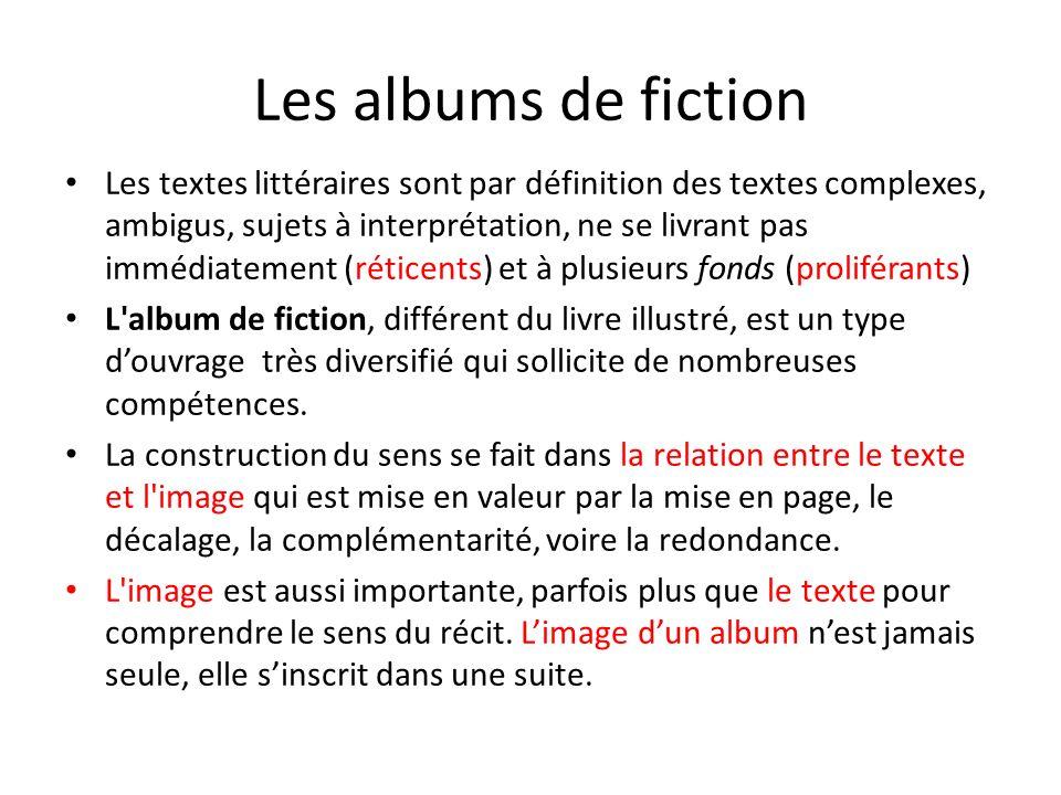 Les albums de fiction Les textes littéraires sont par définition des textes complexes, ambigus, sujets à interprétation, ne se livrant pas immédiateme