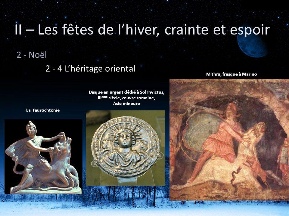 2 - Noël 2 - 4 Lhéritage oriental II – Les fêtes de lhiver, crainte et espoir Mithra, fresque à Marino La taurochtonie Disque en argent dédié à Sol