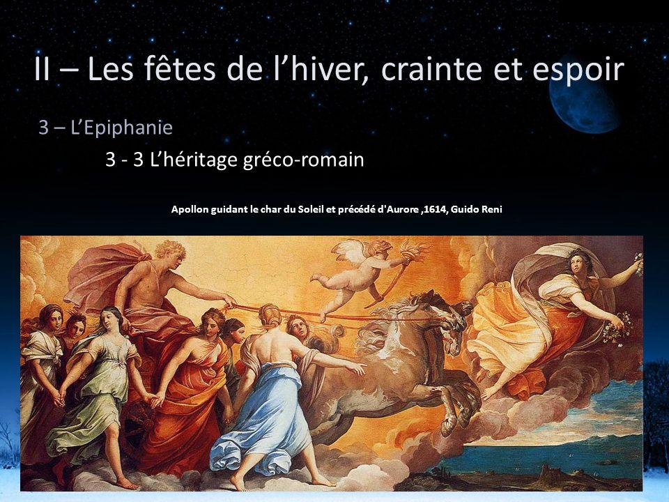 II – Les fêtes de lhiver, crainte et espoir 3 – LEpiphanie 3 - 3 Lhéritage gréco-romain Apollon guidant le char du Soleil et précédé d'Aurore,1614, Gu