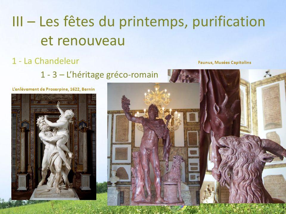 III – Les fêtes du printemps, purification et renouveau 1 - La Chandeleur 1 - 3 – Lhéritage gréco-romain Lenlèvement de Proserpine, 1622, Bernin Faunu