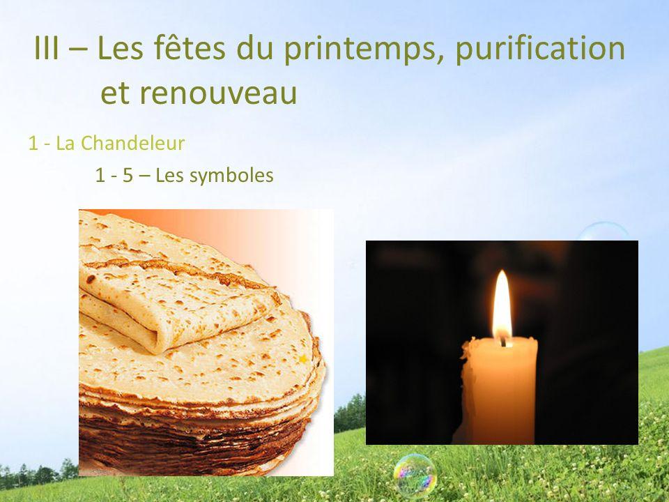 III – Les fêtes du printemps, purification et renouveau 1 - La Chandeleur 1 - 5 – Les symboles