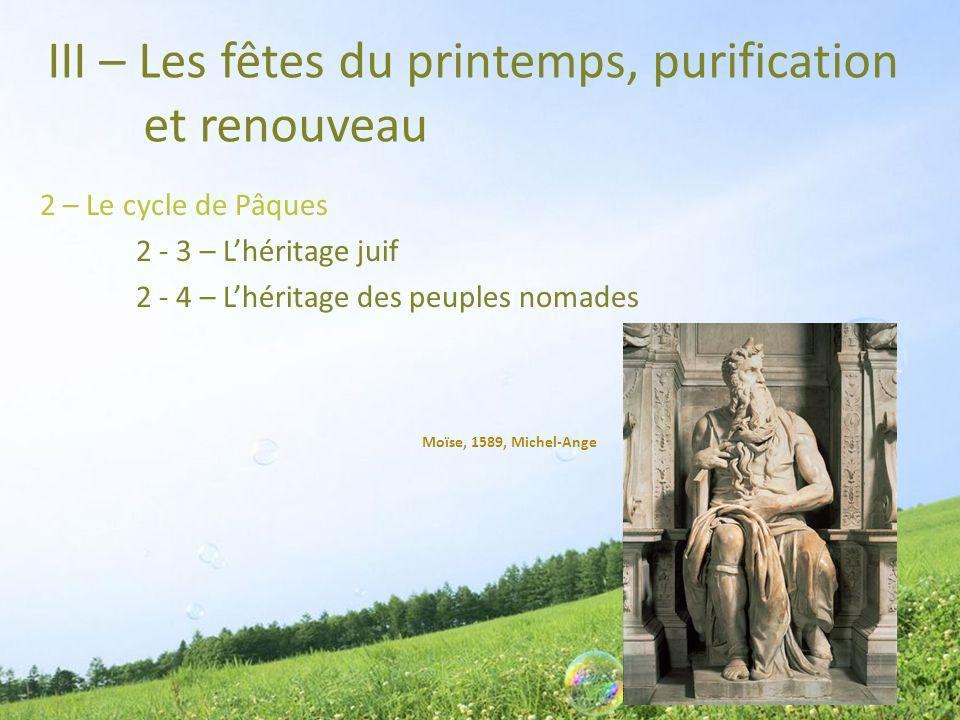 III – Les fêtes du printemps, purification et renouveau 2 – Le cycle de Pâques 2 - 3 – Lhéritage juif 2 - 4 – Lhéritage des peuples nomades Moïse, 158