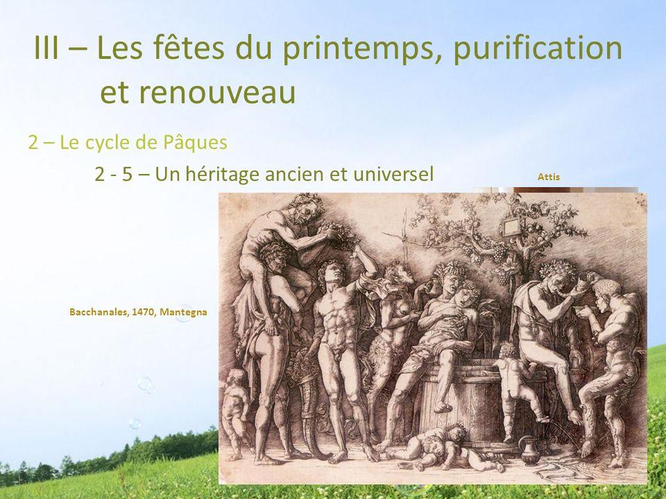 III – Les fêtes du printemps, purification et renouveau 2 – Le cycle de Pâques 2 - 5 – Un héritage ancien et universel Aphrodite et Adonis Attis Bacch