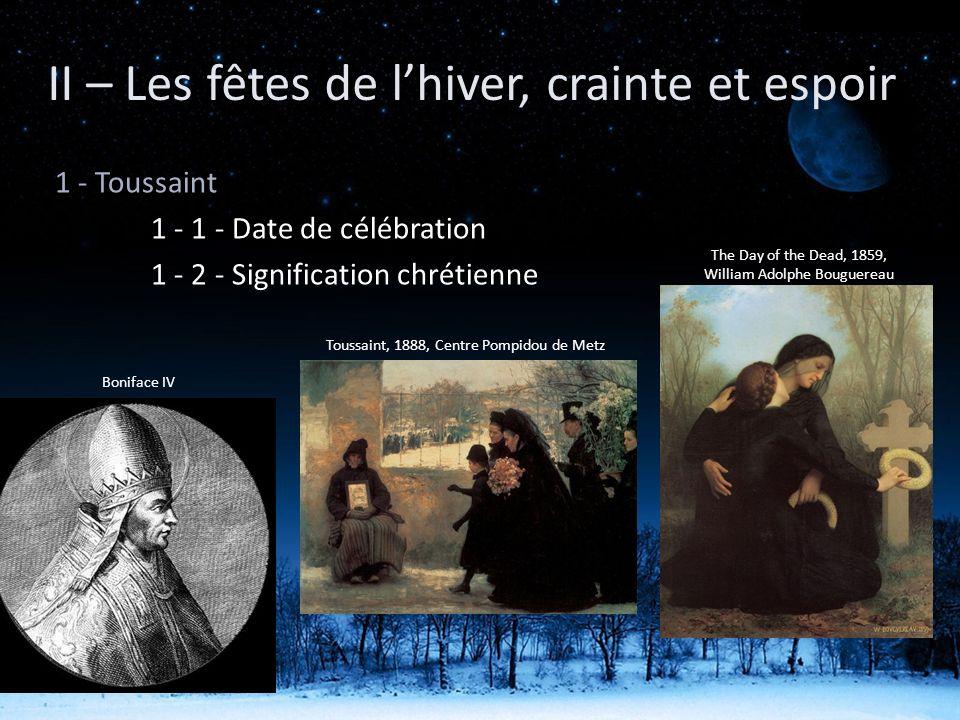 1 - Toussaint 1 - 1 - Date de célébration 1 - 2 - Signification chrétienne II – Les fêtes de lhiver, crainte et espoir Boniface IV Toussaint, 1888, Ce