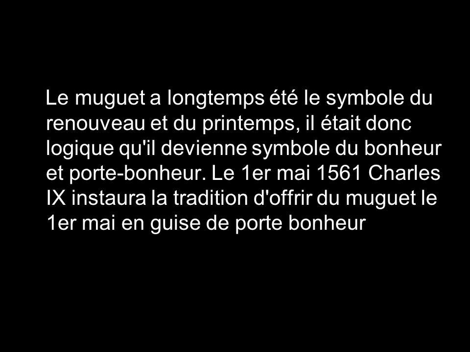 Le muguet a longtemps été le symbole du renouveau et du printemps, il était donc logique qu'il devienne symbole du bonheur et porte-bonheur. Le 1er ma