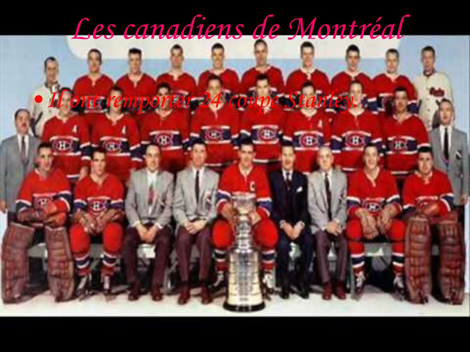 Les canadiens de Montréal Il ont remporter 24 coupe Stanley.