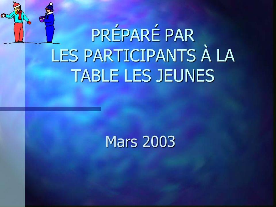 PRÉPARÉ PAR LES PARTICIPANTS À LA TABLE LES JEUNES Mars 2003