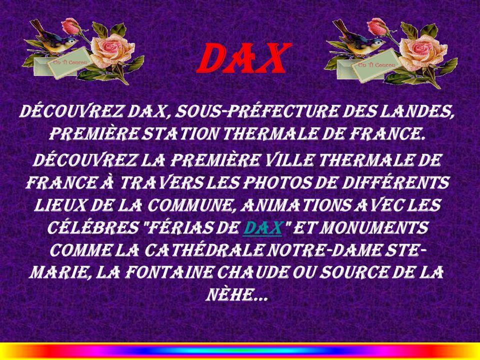 Dax Découvrez Dax, sous-préfecture des Landes, première station thermale de France. découvrez la première ville thermale de France à travers les photo