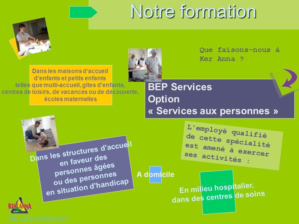 Que faisons-nous à Ker Anna ? BEP Services Option « Services aux personnes » Notre formation http://www.lyceekeranna.fr L'employé qualifié de cette sp