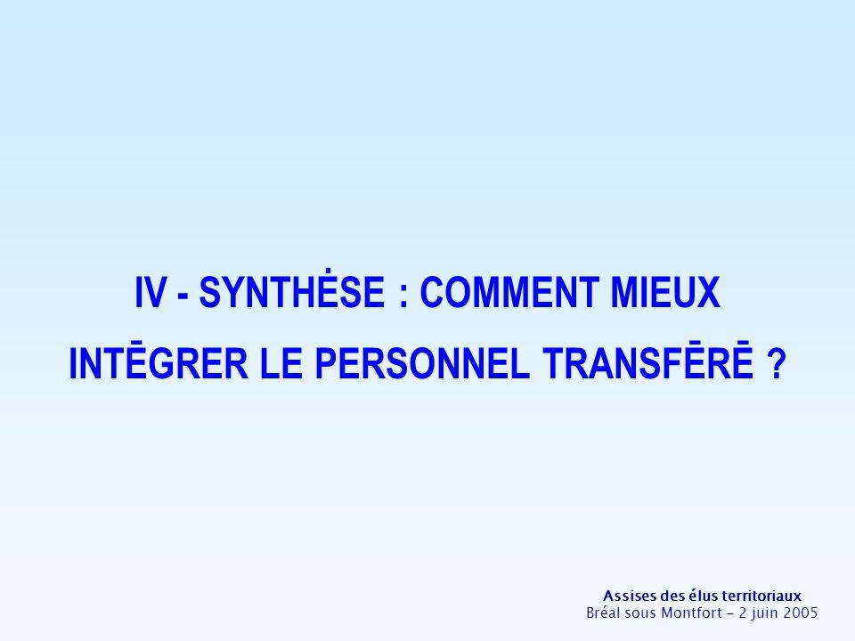 Assises des élus territoriaux Bréal sous Montfort - 2 juin 2005 IV - SYNTHĖSE : COMMENT MIEUX INTĒGRER LE PERSONNEL TRANSFĒRĒ ?