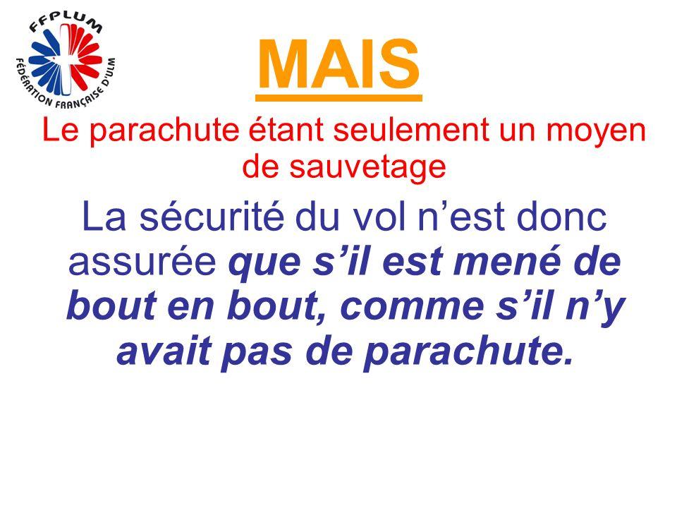 MAIS Le parachute étant seulement un moyen de sauvetage La sécurité du vol nest donc assurée que sil est mené de bout en bout, comme sil ny avait pas de parachute.