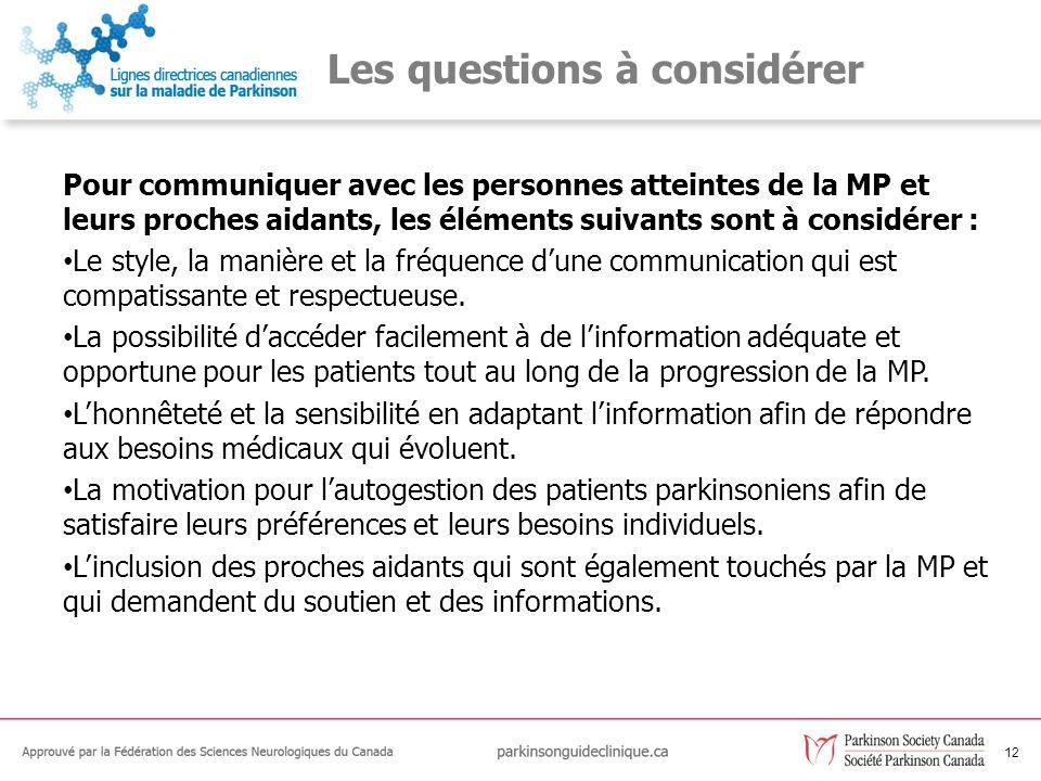 13 Les recommandations relatives à la communication C1La communication avec les personnes atteintes de la MP doit viser à leur donner les moyens de participer aux décisions et aux choix concernant leurs propres soins.