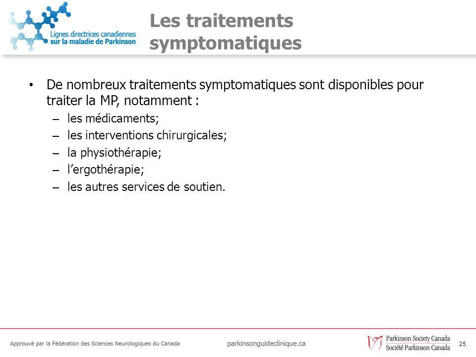25 Les traitements symptomatiques De nombreux traitements symptomatiques sont disponibles pour traiter la MP, notamment : – les médicaments; – les int