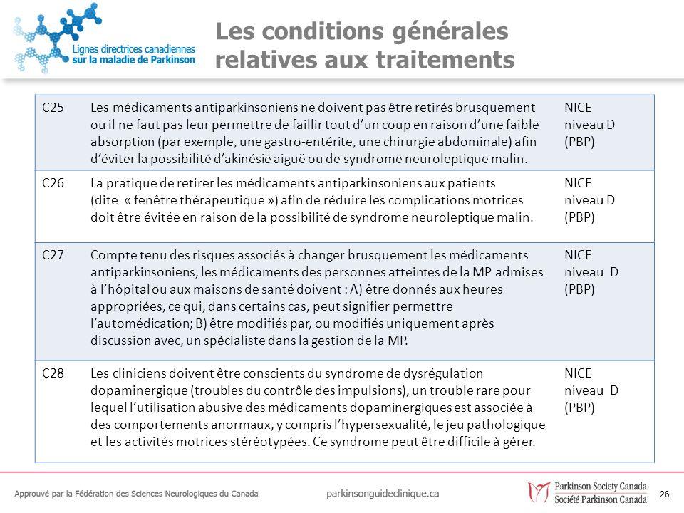 26 Les conditions générales relatives aux traitements C25Les médicaments antiparkinsoniens ne doivent pas être retirés brusquement ou il ne faut pas l