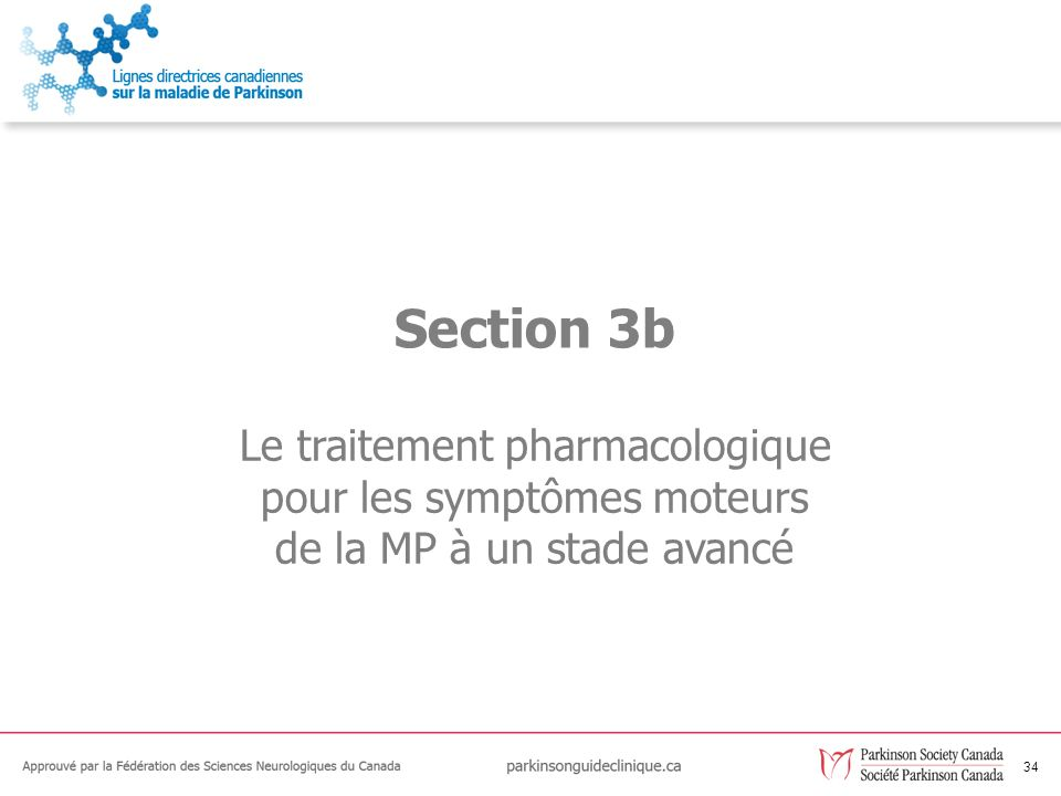 34 Le traitement pharmacologique pour les symptômes moteurs de la MP à un stade avancé Section 3b