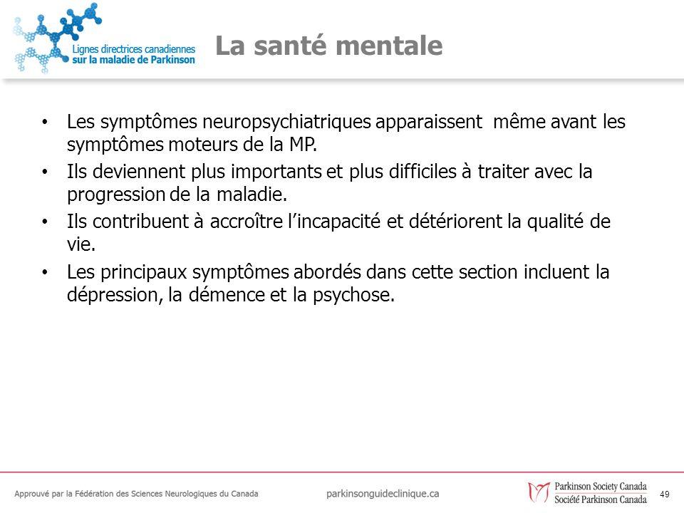 49 La santé mentale Les symptômes neuropsychiatriques apparaissent même avant les symptômes moteurs de la MP. Ils deviennent plus importants et plus d