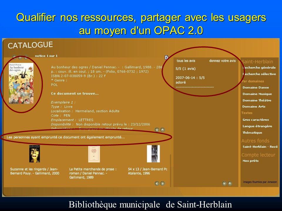 Qualifier nos ressources, partager avec les usagers au moyen d un OPAC 2.0 Bibliothèque municipale de Saint-Herblain