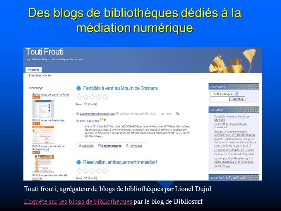 Des blogs de bibliothèques dédiés à la médiation numérique Touti frouti, agrégateur de blogs de bibliothèques par Lionel Dujol Enquête sur les blogs de bibliothèques Enquête sur les blogs de bibliothèques par le blog de Bibliosurf