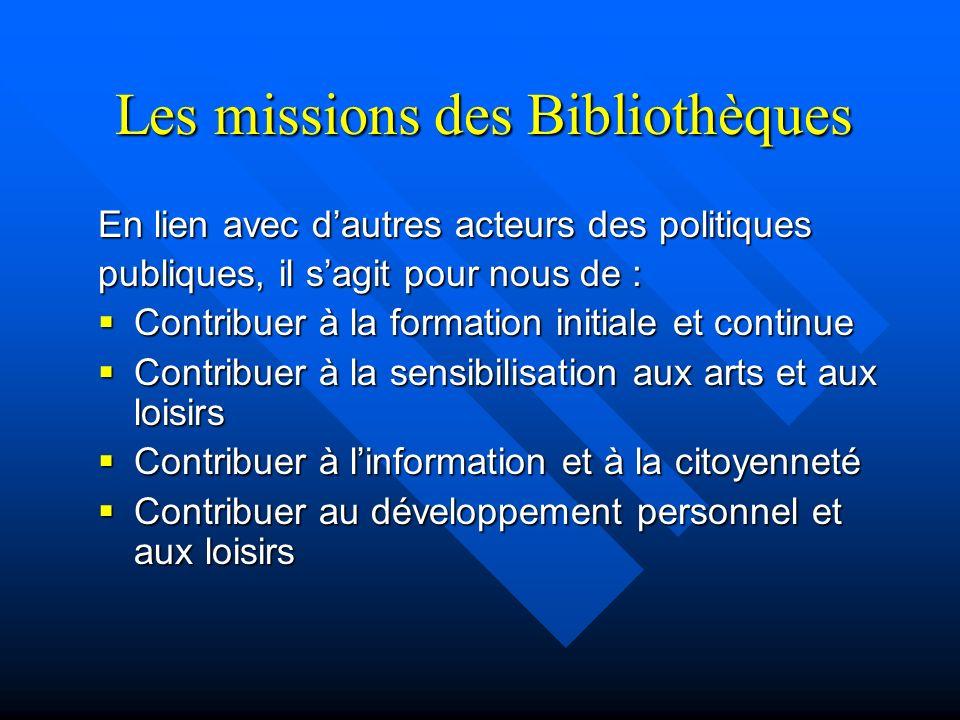 Les missions des Bibliothèques En lien avec dautres acteurs des politiques publiques, il sagit pour nous de : Contribuer à la formation initiale et co