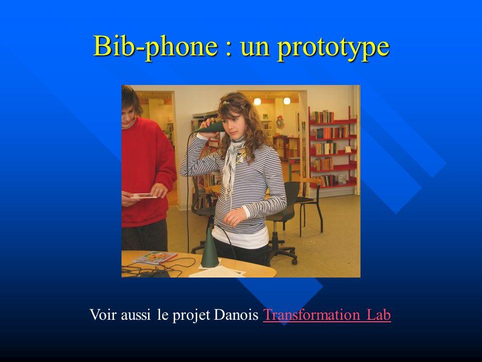 Bib-phone : un prototype Voir aussi le projet Danois Transformation LabTransformation Lab
