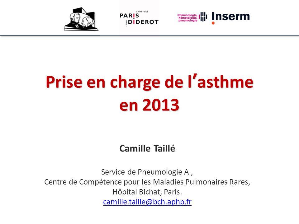 Prise en charge de lasthme en 2013 Camille Taillé Service de Pneumologie A, Centre de Compétence pour les Maladies Pulmonaires Rares, Hôpital Bichat,