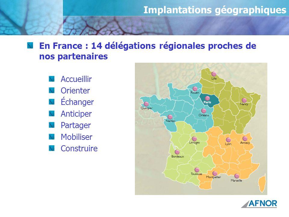 Implantations géographiques En France : 14 délégations régionales proches de nos partenaires Accueillir Orienter Échanger Anticiper Partager Mobiliser
