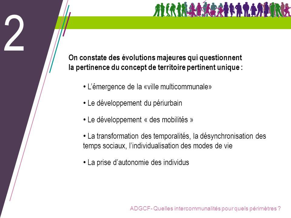 ADGCF- Quelles intercommunalités pour quels périmètres ? On constate des évolutions majeures qui questionnent la pertinence du concept de territoire p