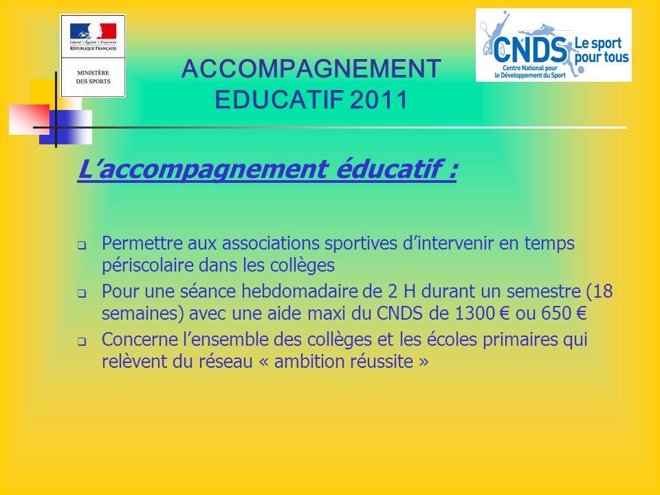 ACCOMPAGNEMENT EDUCATIF 2011 Laccompagnement éducatif : Permettre aux associations sportives dintervenir en temps périscolaire dans les collèges Pour