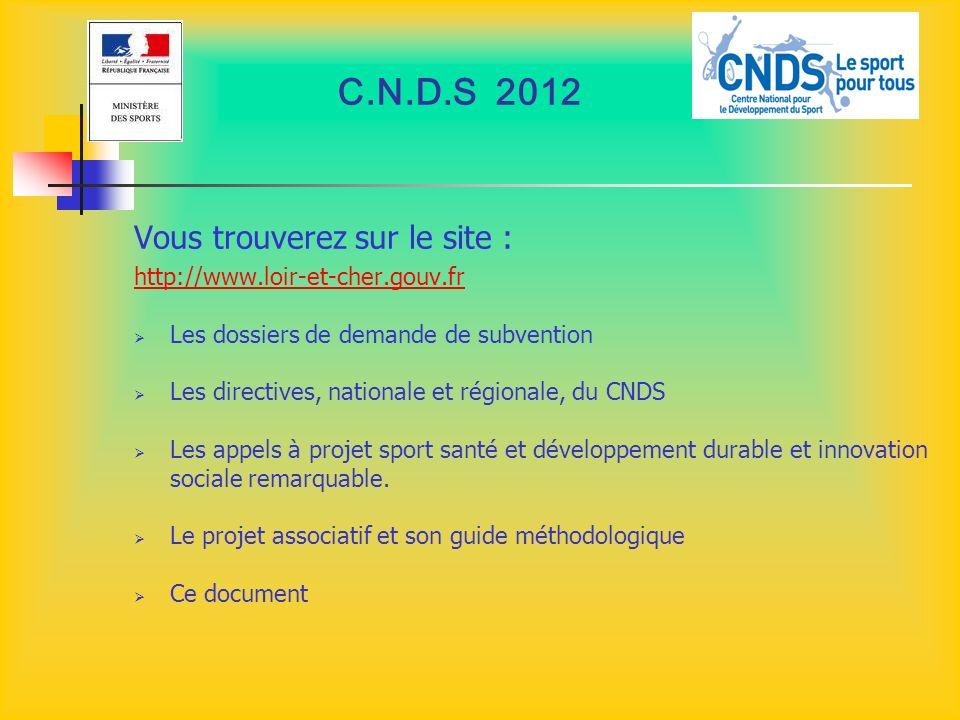 C.N.D.S 2012 Vous trouverez sur le site : http://www.loir-et-cher.gouv.fr Les dossiers de demande de subvention Les directives, nationale et régionale