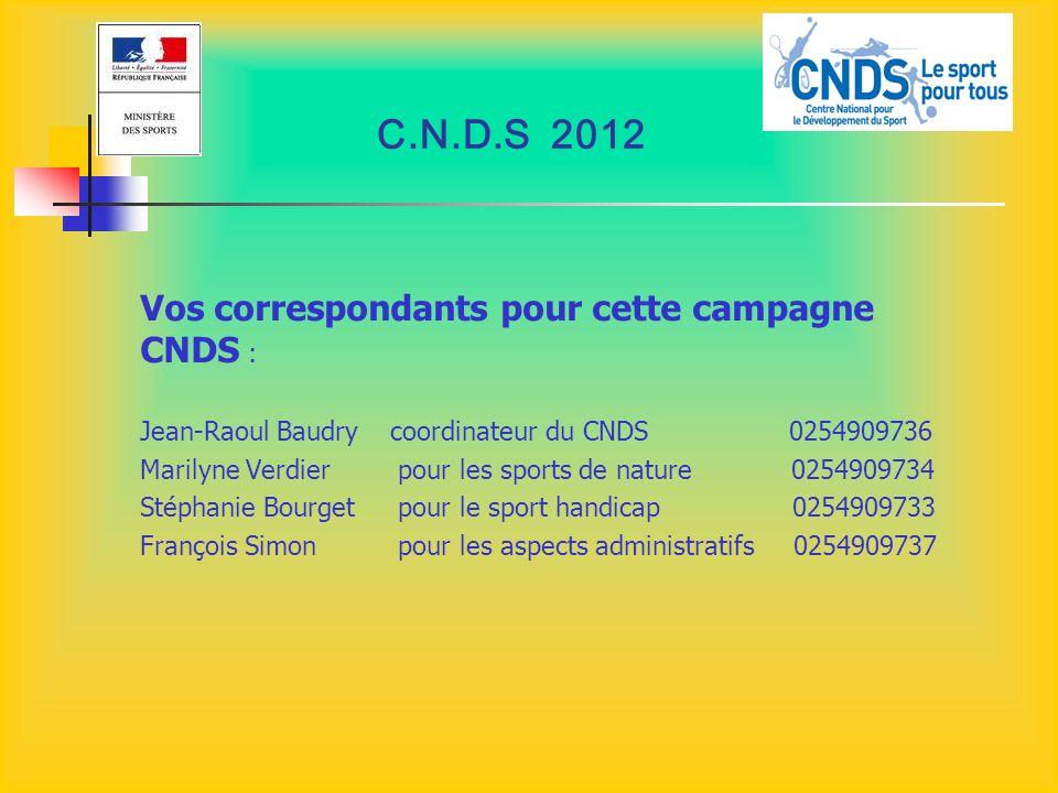 C.N.D.S 2012 Vos correspondants pour cette campagne CNDS : Jean-Raoul Baudry coordinateur du CNDS 0254909736 Marilyne Verdier pour les sports de natur