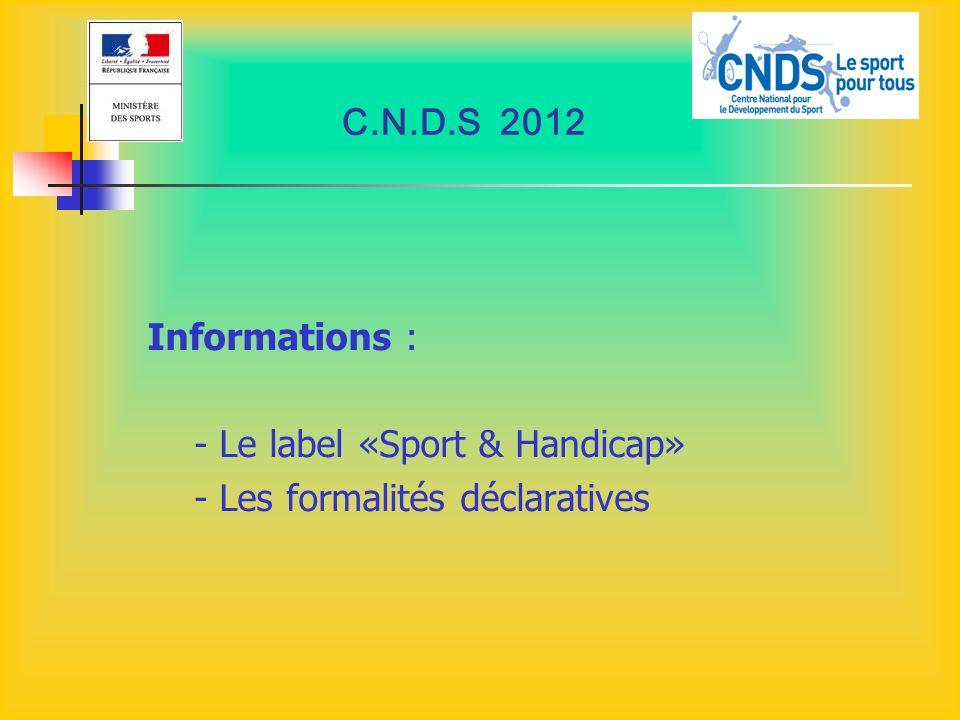 C.N.D.S 2012 Informations : - Le label «Sport & Handicap» - Les formalités déclaratives