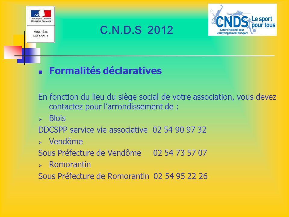 C.N.D.S 2012 Formalités déclaratives En fonction du lieu du siège social de votre association, vous devez contactez pour larrondissement de : Blois DD