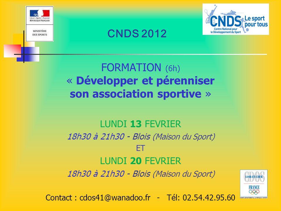 CNDS 2012 FORMATION (6h) « Développer et pérenniser son association sportive » LUNDI 13 FEVRIER 18h30 à 21h30 - Blois (Maison du Sport) ET LUNDI 20 FE