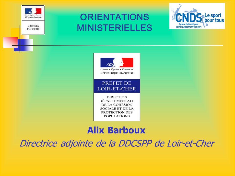 ORIENTATIONS MINISTERIELLES Alix Barboux Directrice adjointe de la DDCSPP de Loir-et-Cher