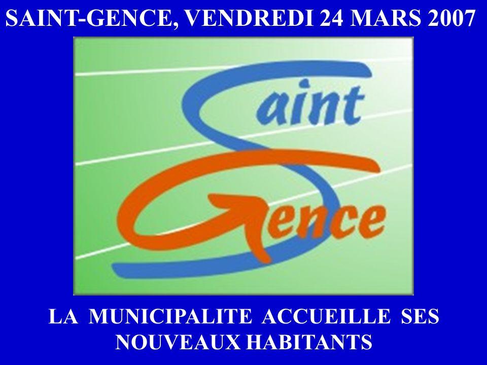 SAINT-GENCE, VENDREDI 24 MARS 2007 LA MUNICIPALITE ACCUEILLE SES NOUVEAUX HABITANTS