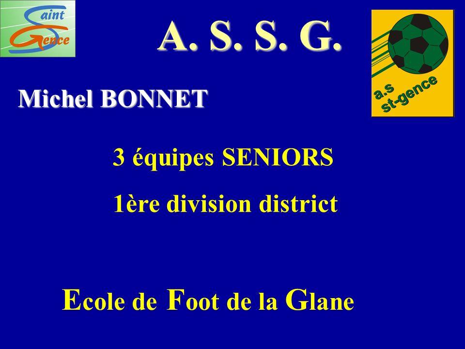 A. S. S. G. Michel BONNET 3 équipes SENIORS 1ère division district E cole de F oot de la G lane