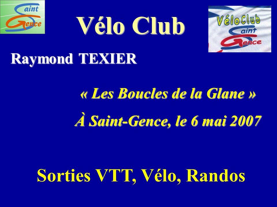 Vélo Club Raymond TEXIER « Les Boucles de la Glane » À Saint-Gence, le 6 mai 2007 Sorties VTT, Vélo, Randos