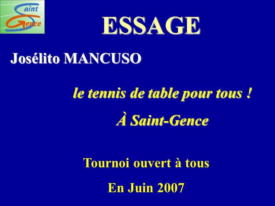 ESSAGE Josélito MANCUSO le tennis de table pour tous ! À Saint-Gence Tournoi ouvert à tous En Juin 2007