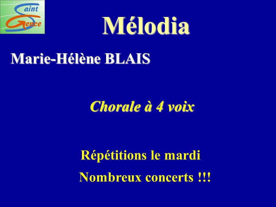 Mélodia Marie-Hélène BLAIS Chorale à 4 voix Répétitions le mardi Nombreux concerts !!!