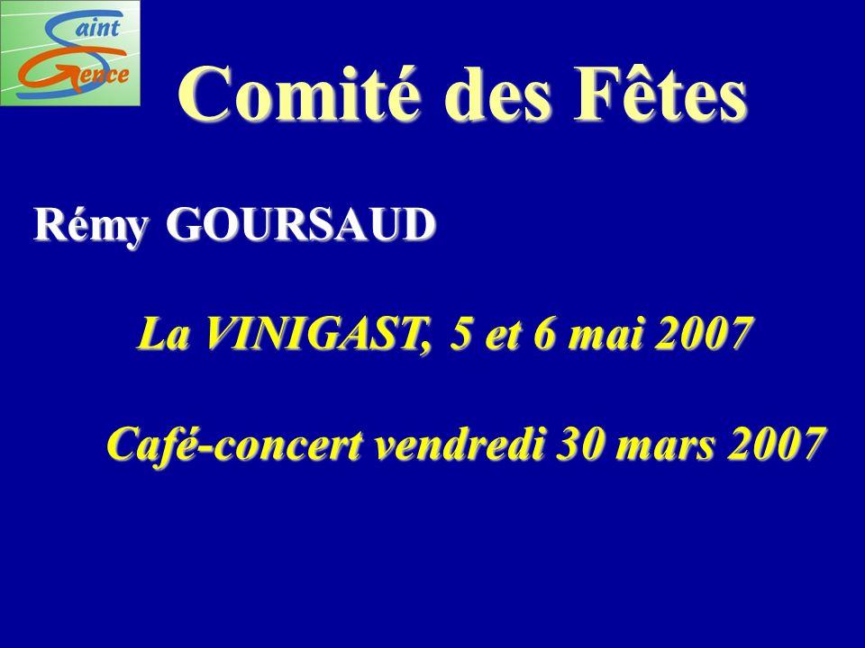 Comité des Fêtes Rémy GOURSAUD La VINIGAST, 5 et 6 mai 2007 Café-concert vendredi 30 mars 2007