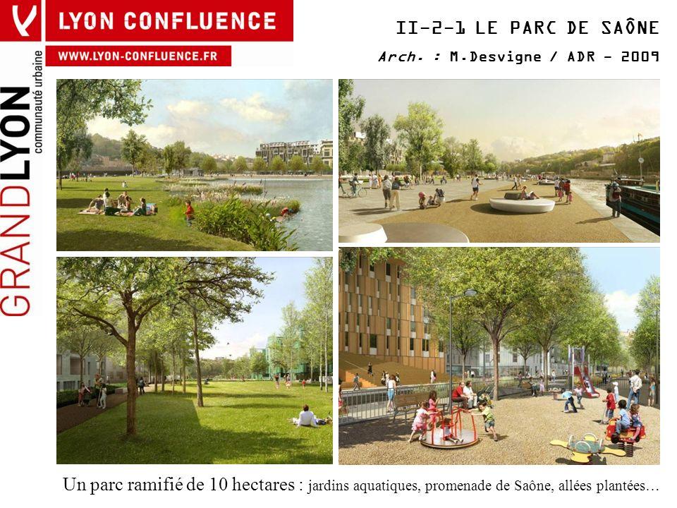 II-2-1 LE PARC DE SAÔNE Arch. : M.Desvigne / ADR - 2009 Un parc ramifié de 10 hectares : jardins aquatiques, promenade de Saône, allées plantées…