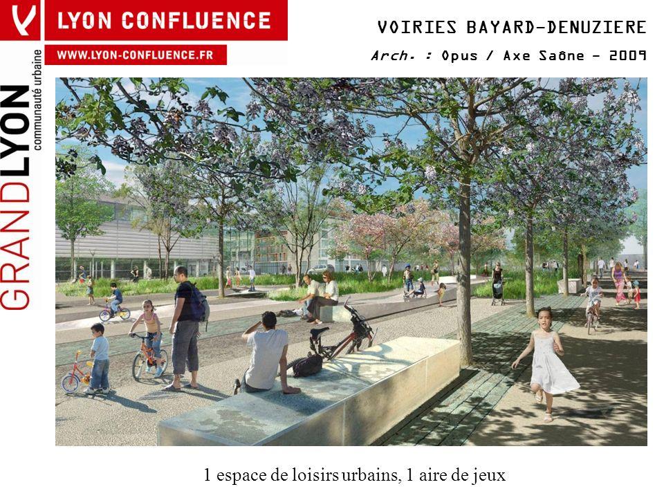 VOIRIES BAYARD-DENUZIERE Arch. : Opus / Axe Saône - 2009 1 espace de loisirs urbains, 1 aire de jeux